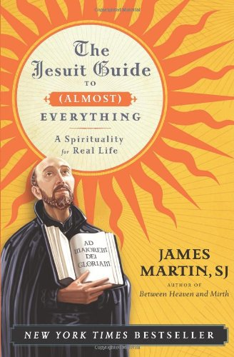 Jesuit Guide to (Almost) Everything A Spirituality for Real Life N/A 9780061432699 Front Cover