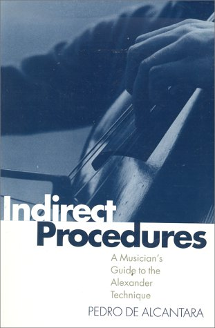 Indirect Procedures A Musician's Guide to the Alexander Technique  1996 9780198165699 Front Cover