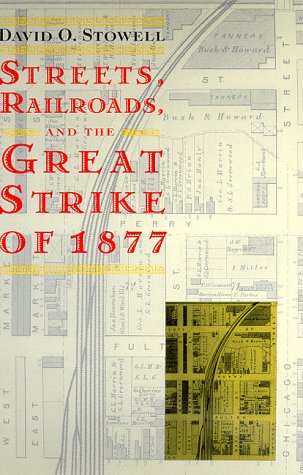 Streets, Railroads, and the Great Strike of 1877   1999 9780226776699 Front Cover