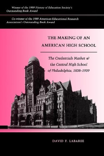 Making of an American High School The Credentials Market and the Central High School of Philadelphia, 1838-1939 Reprint edition cover