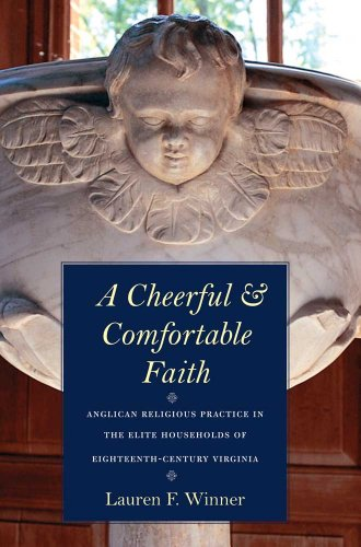 Cheerful and Comfortable Faith Anglican Religious Practice in the Elite Households of Eighteenth-Century Virginia  2010 9780300124699 Front Cover