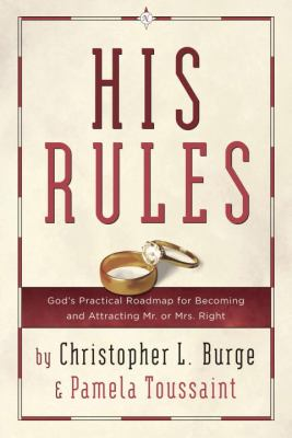 His Rules God's Practical Roadmap for Becoming and Attracting Mr. or Mrs. Right N/A 9780307729699 Front Cover
