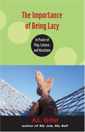 Importance of Being Lazy In Praise of Play, Leisure, and Vacations  2003 edition cover