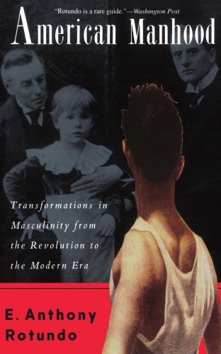 American Manhood Transformations in Masculinity from the Revolution to the Modern Era Reprint  edition cover
