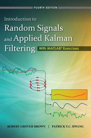 Introduction to Random Signals and Applied Kalman Filtering with Matlab Exercises  4th 2012 edition cover