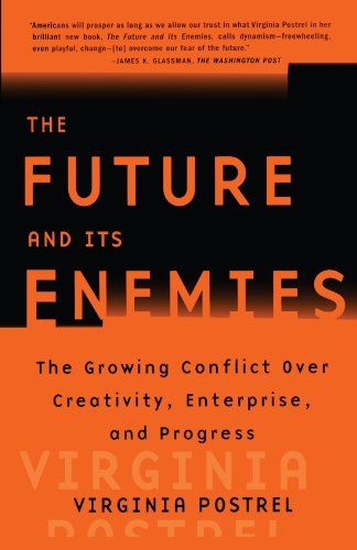 Future and Its Enemies The Growing Conflict over Creativity, Enterprise, and Progress  1999 edition cover