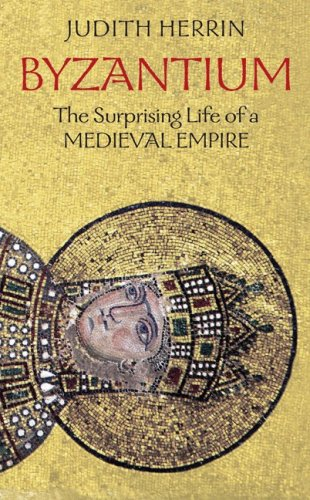 Byzantium The Surprising Life of a Medieval Empire  2010 edition cover