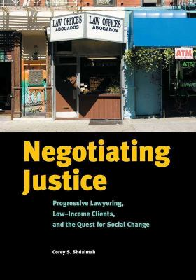 Negotiating Justice Progressive Lawyering, Low-Income Clients, and the Quest for Social Change  2011 edition cover