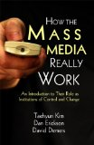 How the Mass Media Really Work An Introduction to Their Role As Agents of Control and Change  2013 9780983347699 Front Cover