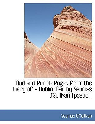 Mud and Purple Pages from the Diary of a Dublin Man by Seumas O'sullivan [Pseud ]  N/A 9781115345699 Front Cover