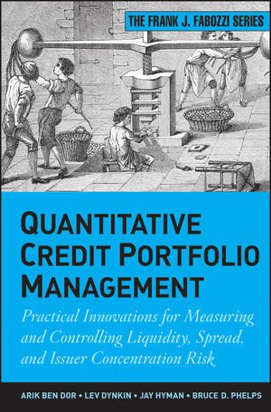 Quantitative Credit Portfolio Management Practical Innovations for Measuring and Controlling Liquidity, Spread, and Issuer Concentration Risk  2012 9781118117699 Front Cover