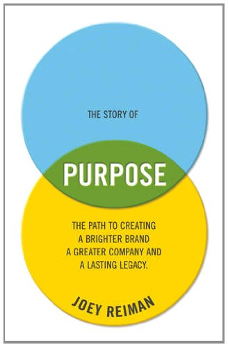 Story of Purpose The Path to Creating a Brighter Brand, a Greater Company, and a Lasting Legacy  2013 edition cover