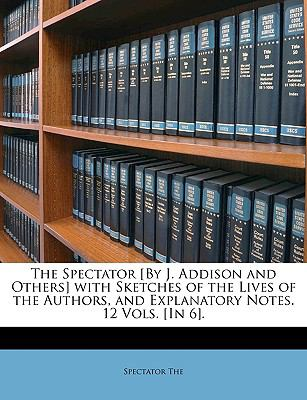 Spectator [by J Addison and Others] with Sketches of the Lives of the Authors, and Explanatory Notes  N/A edition cover
