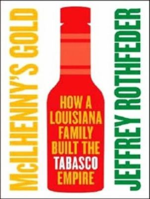 Mcilhenny's Gold: How a Louisiana Family Built the Tabasco Empire  2007 9781400155699 Front Cover