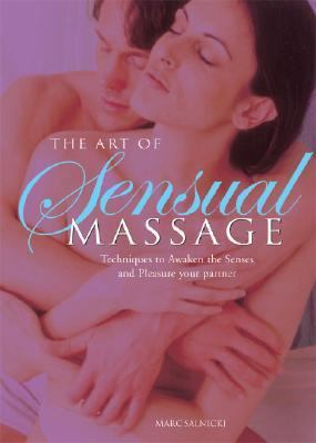 Art of Sensual Massage Techniques to Awaken the Senses and Pleasure Your Partner N/A 9781402713699 Front Cover
