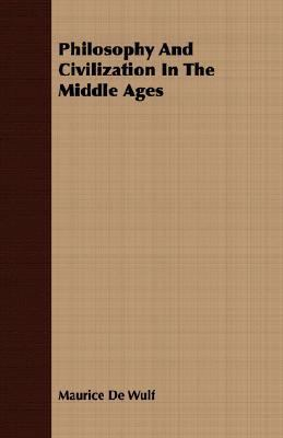 Philosophy and Civilization in the Middle Ages  N/A 9781406744699 Front Cover