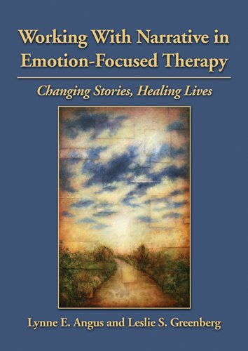 Working with Narrative in Emotion-Focused Therapy Changing Stories, Healing Lives  2011 edition cover