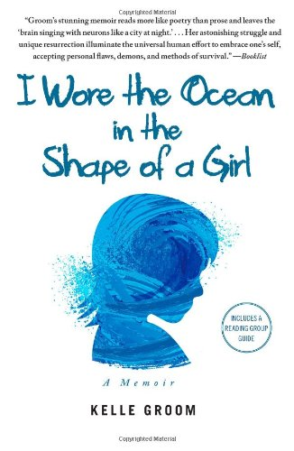 I Wore the Ocean in the Shape of a Girl A Memoir  2011 9781451616699 Front Cover