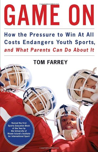 Game On How the Pressure to Win at All Costs Endangers Youth Sports, and What Parents Can Do about It  2009 edition cover