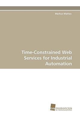 Time-Constrained Web Services for Industrial Automation N/A 9783838114699 Front Cover