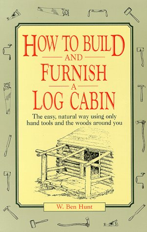 How to Build and Furnish a Log Cabin The Easy, Natural Way Using Only Hand Tools and the Woods Around You  1974 9780020016700 Front Cover
