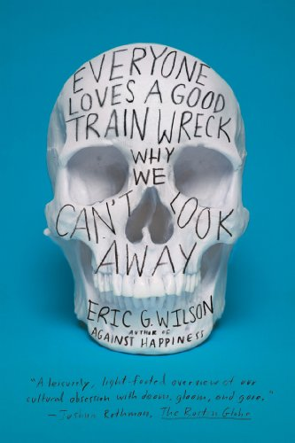 Everyone Loves a Good Train Wreck Why We Can't Look Away  2013 edition cover