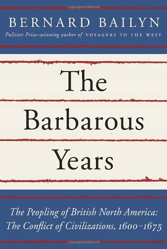 Barbarous Years The Peopling of British North America - The Conflict of Civilizations, 1600-1675  2012 9780394515700 Front Cover