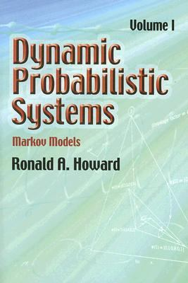 Dynamic Probabilistic Systems Markov Models N/A 9780486458700 Front Cover