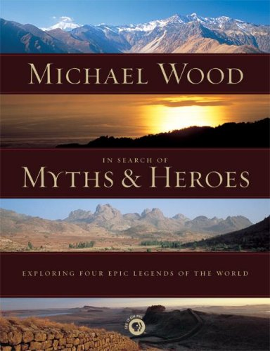 In Search of Myths and Heroes Exploring Four Epic Legends of the World N/A 9780520251700 Front Cover