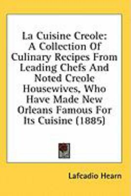 Cuisine Creole A Collection of Culinary Recipes from Leading Chefs and Noted Creole Housewives, Who Have Made New Orleans Famous for Its Cuisine ( N/A 9780548956700 Front Cover
