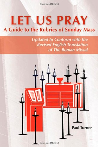 Let Us Pray A Guide to the Rubrics of Sunday Mass: Updated to Conform with the Revised English Translation of the Roman Missal  2012 (Revised) edition cover