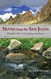 Notes from the San Juans Thoughts about Fly Fishing and Home N/A 9780871089700 Front Cover