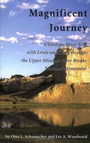 Magnificent Journey: A Geologic River Trip With Lewis And Clark Through The Upper Missouri River Breaks National Monument  2004 edition cover