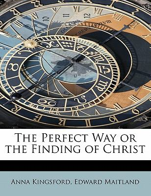 Perfect Way or the Finding of Christ N/A 9781113865700 Front Cover