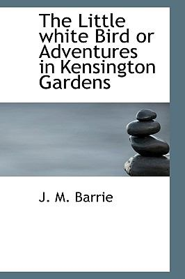 Little White Bird or Adventures in Kensington Gardens  N/A 9781115308700 Front Cover