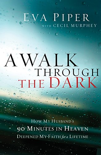 Walk Through the Dark How My Husband's 90 Minutes in Heaven Deepened My Faith for a Lifetime  2013 9781400204700 Front Cover