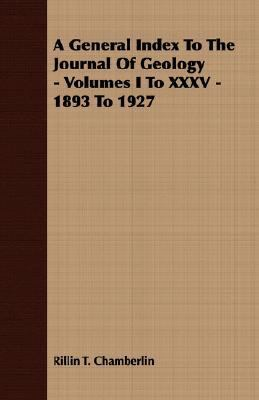 General Index to the Journal of Geology - Volumes I to Xxxv - 1893 To 1927  N/A 9781406707700 Front Cover