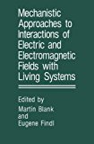 Mechanistic Approaches to Interactions of Electric and Electromagnetic Fields with Living Systems   1987 9781489919700 Front Cover
