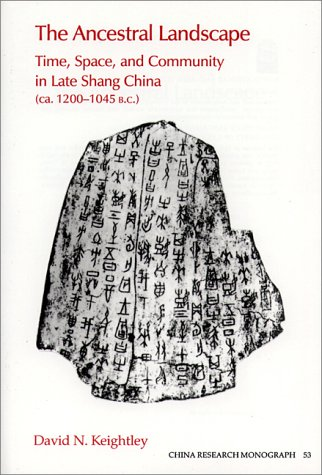Ancestral Landscape : Time, Space and Community in Late Shang China, Ca. 1200-1045 B.C. 1st 2000 9781557290700 Front Cover