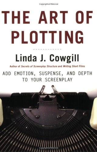 Art of Plotting Add Emotion, Suspense, and Depth to Your Screenplay N/A 9781580650700 Front Cover
