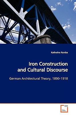 Iron Construction and Cultural Discourse:   2008 9783836465700 Front Cover