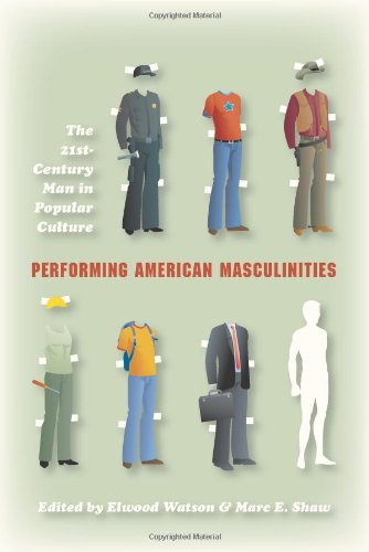 Performing American Masculinities The 21st-Century Man in Popular Culture  2011 edition cover