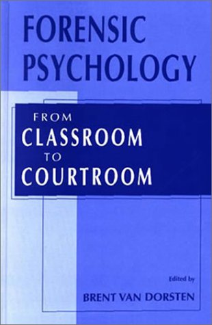 Forensic Psychology From Classroom to Courtroom  2002 9780306472701 Front Cover