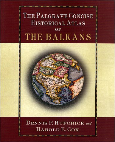 Palgrave Concise Historical Atlas of the Balkans   2001 (Revised) edition cover