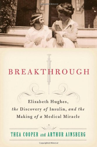 Breakthrough Elizabeth Hughes, the Discovery of Insulin, and the Making of a Medical Miracle  2010 edition cover