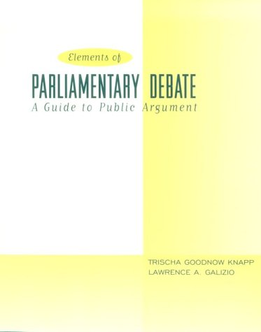 Elements of Parliamentary Debate A Guide to Public Argument  1999 9780321024701 Front Cover