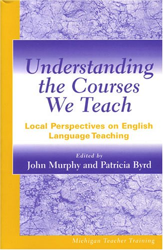 Understanding the Courses We Teach Local Perspectives on English Language Teaching  2001 9780472067701 Front Cover