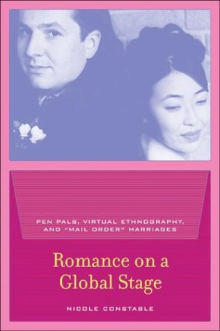 Romance on a Global Stage Pen Pals, Virtual Ethnography, and Mail Order Marriages  2003 edition cover