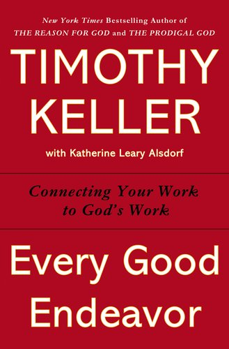 Every Good Endeavor Connecting Your Work to God's Work  2012 edition cover