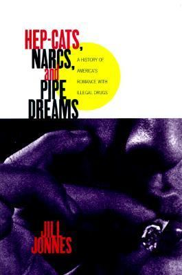 Hep Cats, Narcs, and Pipe Dreams A History of America's Romance with Illegal Drugs N/A edition cover